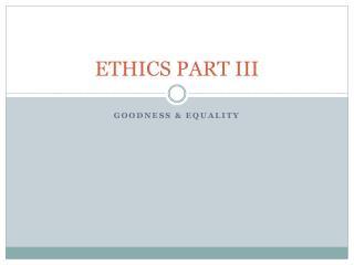 ETHICS PART III