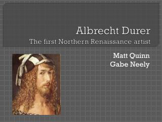 Albrecht Durer The first Northern Renaissance artist