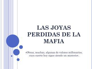 LAS JOYAS PERDIDAS DE LA MAFIA