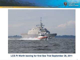 LCS Ft Worth leaving for first Sea Trial September 28, 2011