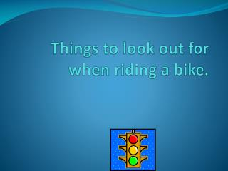 Things to look out for when riding a bike.