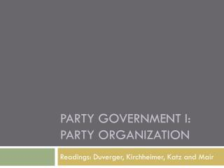 PARTY GOVERNMENT  i:  party organization
