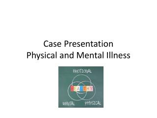 Case Presentation Physical and Mental Illness