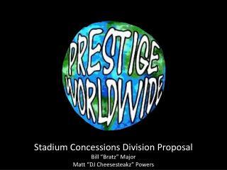 "Stadium Concessions Division Proposal Bill "" Bratz "" Major Matt ""DJ  Cheesesteakz "" Powers"