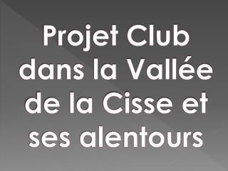 Projet Club dans la Vallée de la Cisse et ses alentours