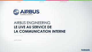 Airbus Engineering Le live au service de la communication interne