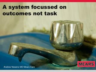 A system focussed on outcomes not task