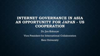 Internet Governance in Asia An Opportunity for Japan - US Cooperation