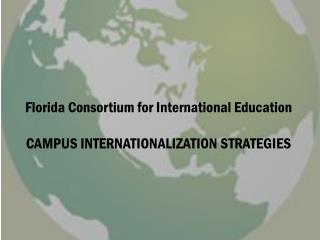 Florida Consortium for International Education CAMPUS INTERNATIONALIZATION STRATEGIES