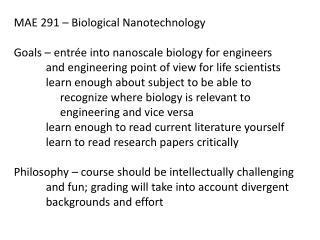 MAE 291 – Biological Nanotechnology Goals – entrée into  nanoscale  biology for engineers