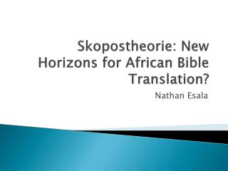 Skopostheorie : New Horizons for African Bible Translation?