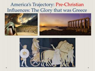 America's Trajectory :  Pre-Christian Influences: The Glory that was Greece