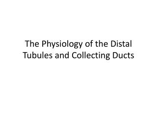 The Physiology of the Distal Tubules and Collecting Ducts