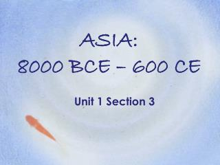 ASIA:  8000 BCE – 600 CE
