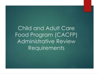 Child and Adult Care Food Program (CACFP) Administrative Review Requirements