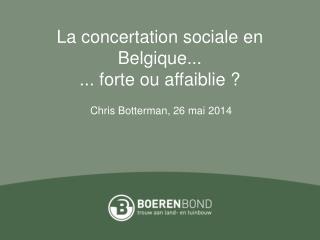 La concertation sociale en Belgique... ... forte ou affaiblie ?