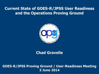 Current State of GOES-R/JPSS User Readiness and the Operations Proving Ground