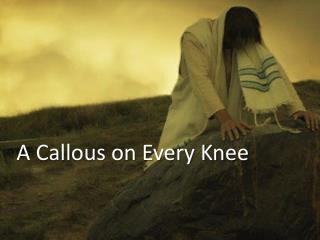 A Callous on Every Knee