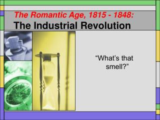 The Romantic Age, 1815 - 1848: The Industrial Revolution