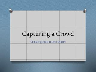 Capturing a Crowd