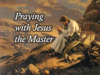 Praying with Jesus  the  Master