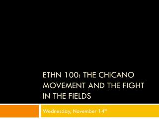 ETHN 100: The Chicano Movement and the Fight in the Fields