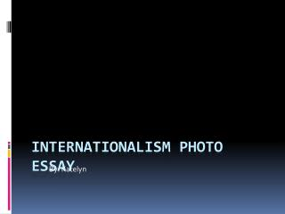 Internationalism Photo Essay