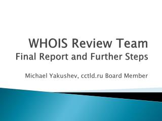 WHOIS  Review  Team  Final  Report and  Further  S teps