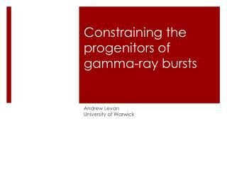 Constraining the progenitors of gamma-ray bursts