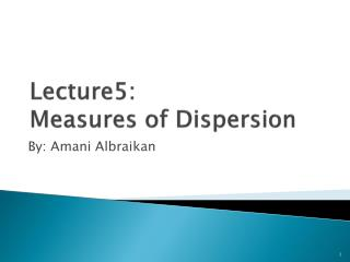 Lecture5: Measures  of Dispersion