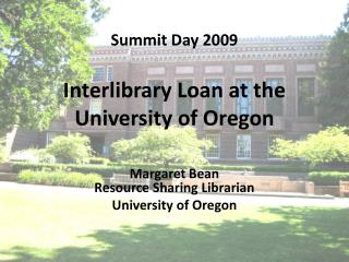 Summit Day 2009 Interlibrary Loan at the University of Oregon