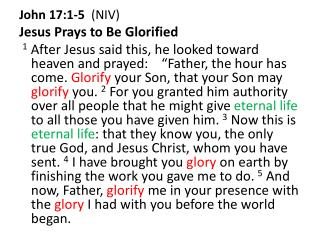 John 17:1-5   (NIV) Jesus Prays to Be Glorified