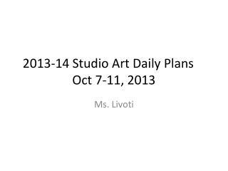 2013-14 Studio Art Daily Plans Oct 7-11,  2013