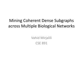 Mining Coherent Dense  Subgraphs  across Multiple  Biological Networks