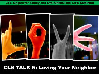 CLS TALK 5: Loving Your Neighbor