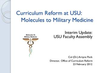 Curriculum Reform at USU:   Molecules to Military Medicine