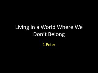 Living in a World Where We Don't Belong