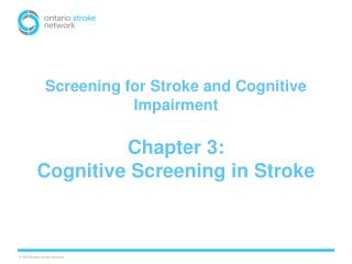 Screening  for Stroke and Cognitive Impairment Chapter 3:  Cognitive Screening in Stroke