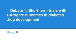 Debate 1: Short term trials with surrogate outcomes in diabetes drug development