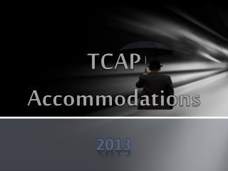 TCAP  Accommodations
