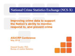 Improving crime data to support the Nation's ability to monitor, respond to, and prevent crime