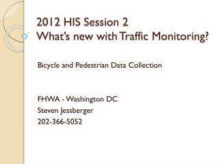 2012 HIS Session 2  What�s new with Traffic Monitoring?