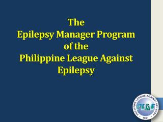 The Epilepsy Manager Program of the Philippine League Against Epilepsy