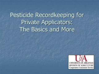 Pesticide Recordkeeping for Private Applicators:         The Basics and More