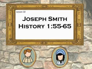 Joseph Smith History 1:55-65