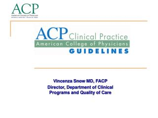 Vincenza Snow  MD,  FACP Director, Department of Clinical Programs and Quality of Care