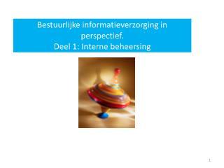 Bestuurlijke informatieverzorging in perspectief. Deel 1: Interne beheersing