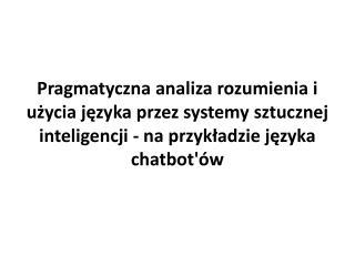 1.  Pragmatyka 2.  Sztuczna Inteligencja; Chatbot'y 3.  Analiza konwersacji