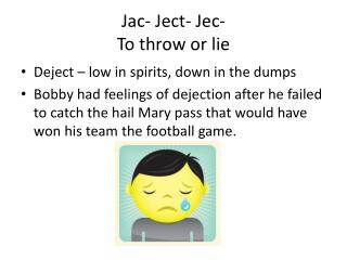 Jac -  Ject -  Jec - To throw or lie