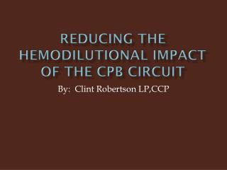 Reducing The Hemodilutional Impact of The CPB Circuit
